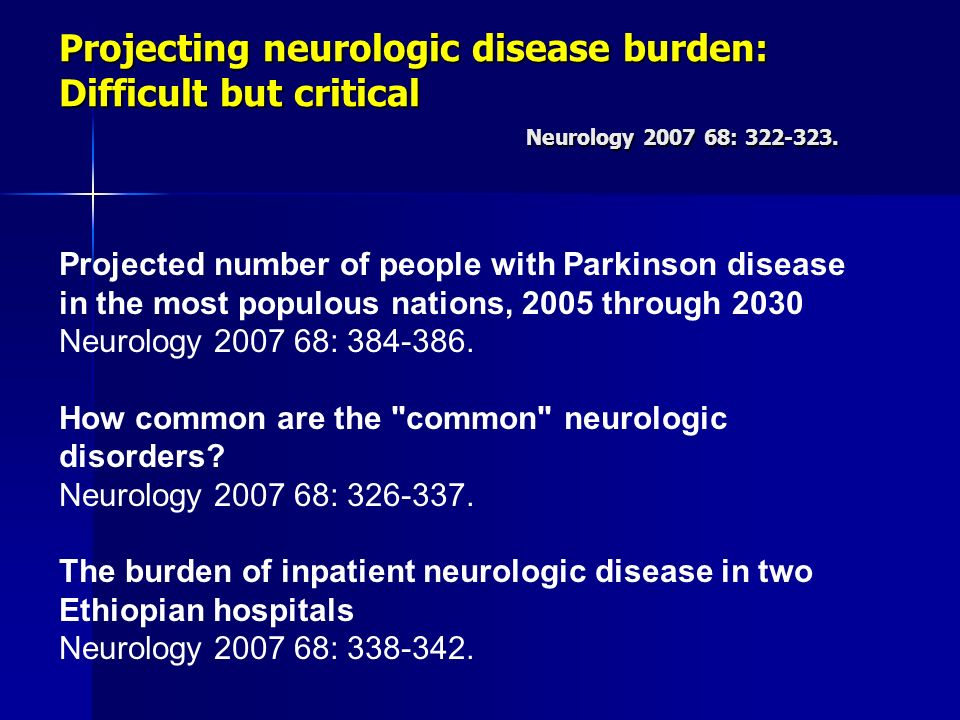 Projecting neurologic disease burden: Difficult but critical Neurology 2007 68: 322-323.