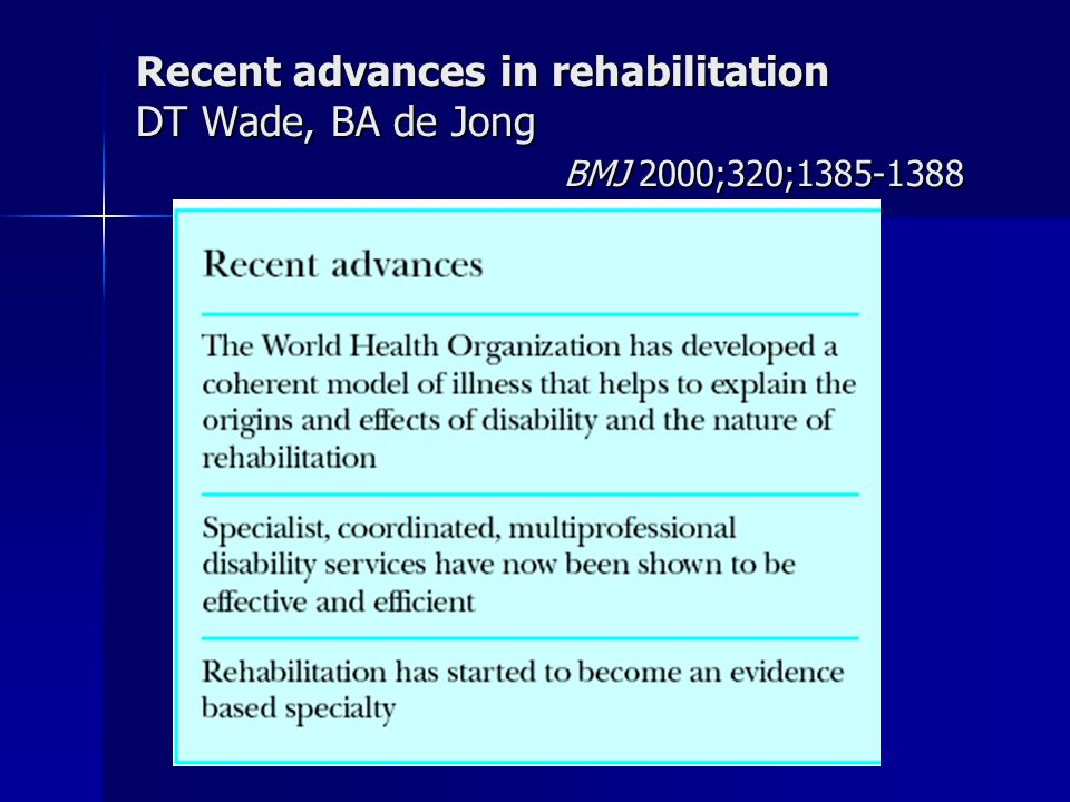 Recent advances in rehabilitation DT Wade, BA de Jong