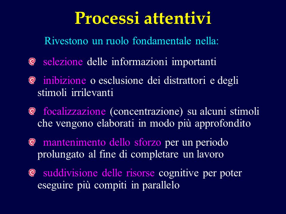 Processi attentivi Rivestono un ruolo fondamentale nella: