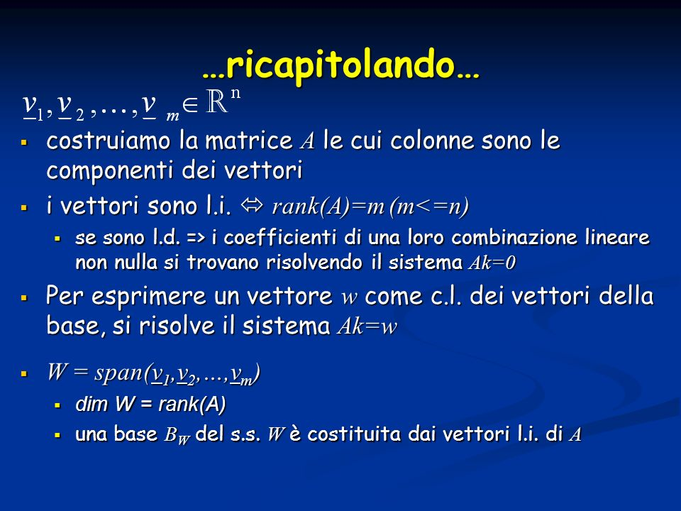 …ricapitolando… costruiamo la matrice A le cui colonne sono le componenti dei vettori. i vettori sono l.i.  rank(A)=m (m<=n)