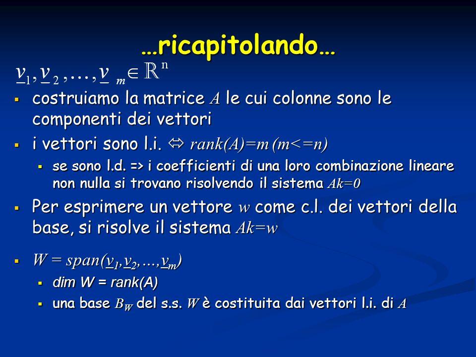 …ricapitolando…costruiamo la matrice A le cui colonne sono le componenti dei vettori. i vettori sono l.i.  rank(A)=m (m<=n)