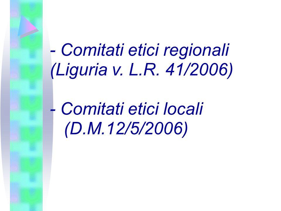 - Comitati etici regionali (Liguria v. L.R. 41/2006)