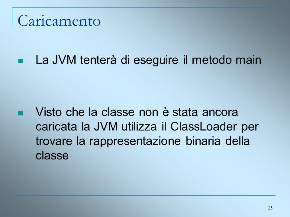 Caricamento La JVM tenterà di eseguire il metodo main