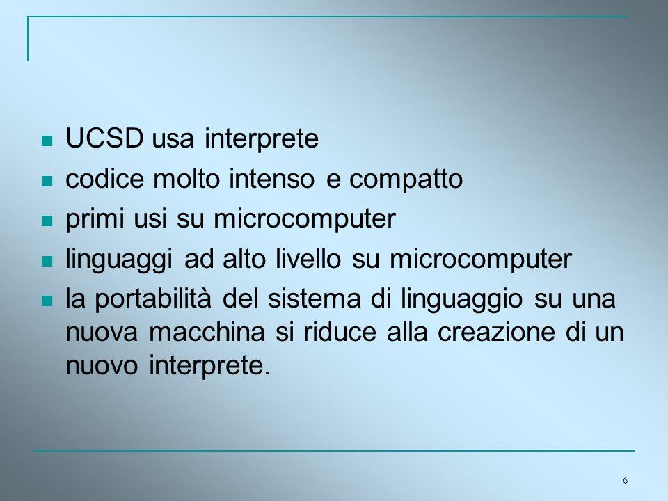 UCSD usa interprete codice molto intenso e compatto. primi usi su microcomputer. linguaggi ad alto livello su microcomputer.