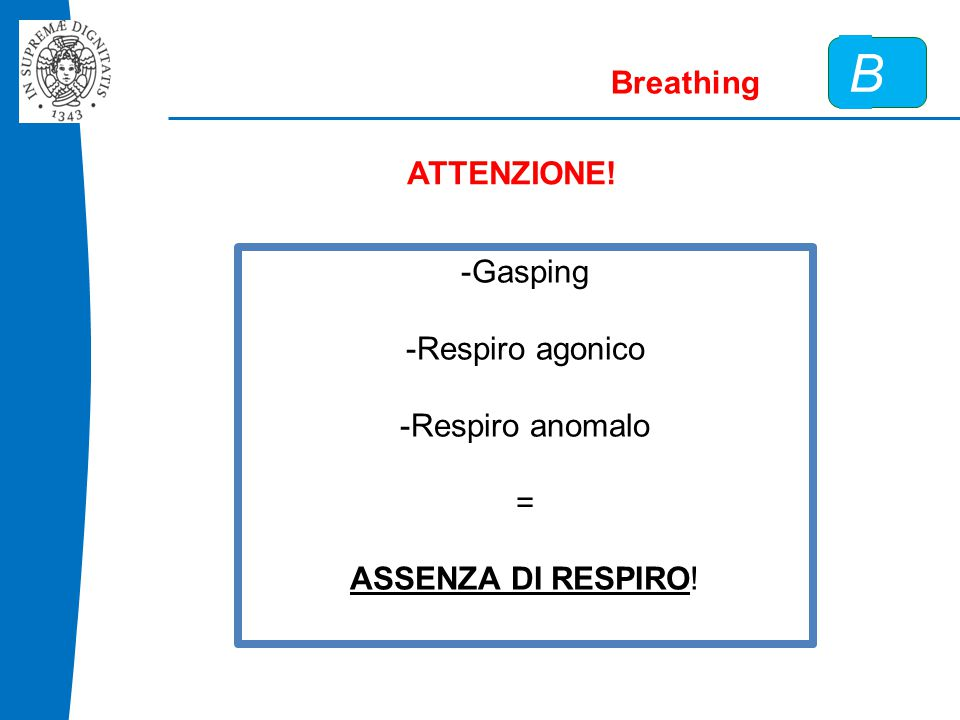B Breathing ATTENZIONE! -Gasping -Respiro agonico -Respiro anomalo =