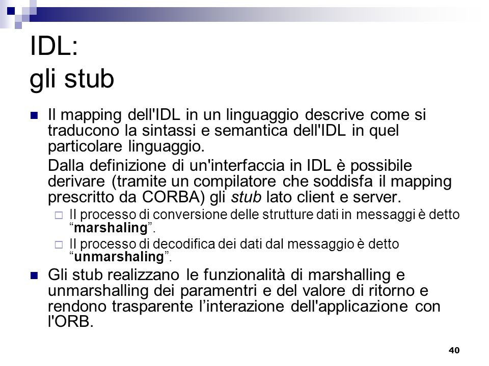 IDL: gli stub Il mapping dell IDL in un linguaggio descrive come si traducono la sintassi e semantica dell IDL in quel particolare linguaggio.