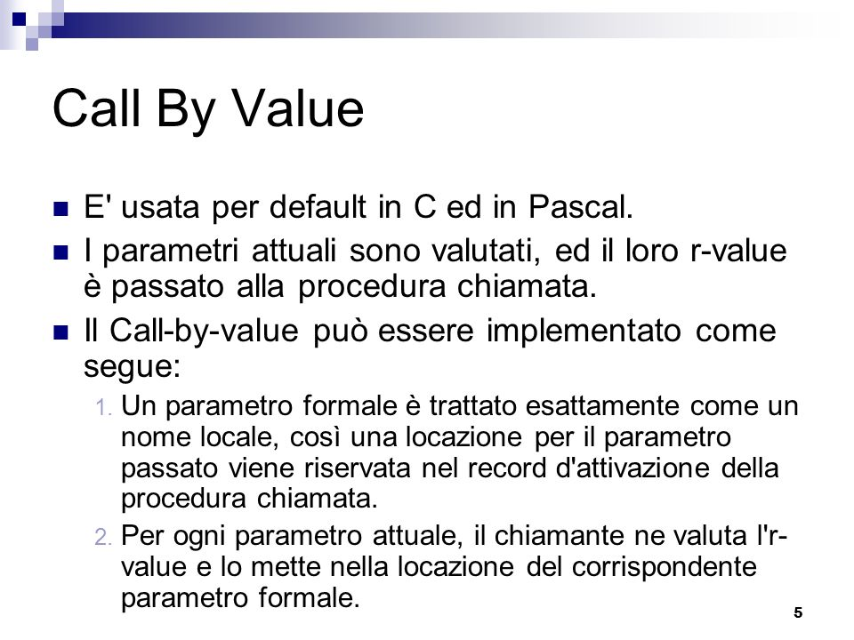 Call By Value E usata per default in C ed in Pascal.