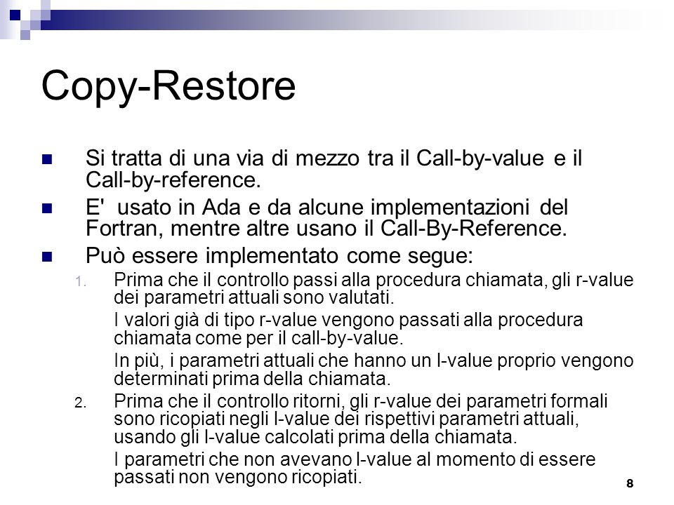 Copy-Restore Si tratta di una via di mezzo tra il Call-by-value e il Call-by-reference.