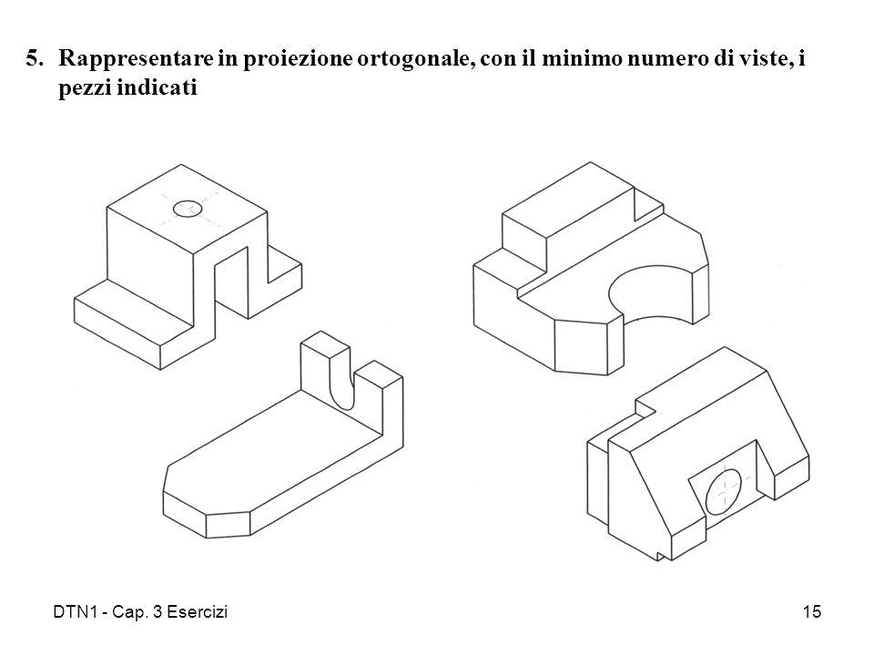 Rappresentare in proiezione ortogonale, con il minimo numero di viste, i pezzi indicati