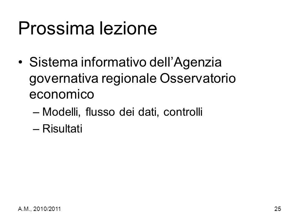 Prossima lezione Sistema informativo dell'Agenzia governativa regionale Osservatorio economico. Modelli, flusso dei dati, controlli.