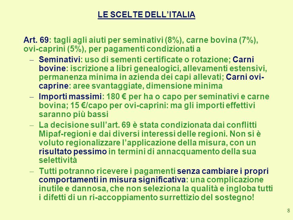 LE SCELTE DELL'ITALIA Art. 69: tagli agli aiuti per seminativi (8%), carne bovina (7%), ovi-caprini (5%), per pagamenti condizionati a.