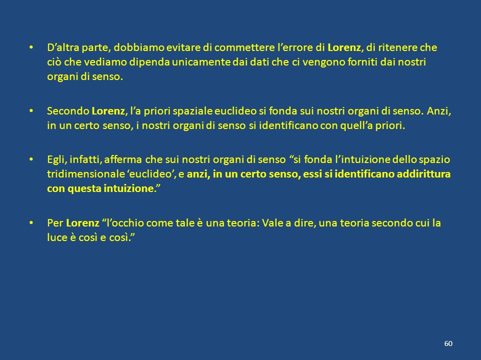 D'altra parte, dobbiamo evitare di commettere l'errore di Lorenz, di ritenere che ciò che vediamo dipenda unicamente dai dati che ci vengono forniti dai nostri organi di senso.