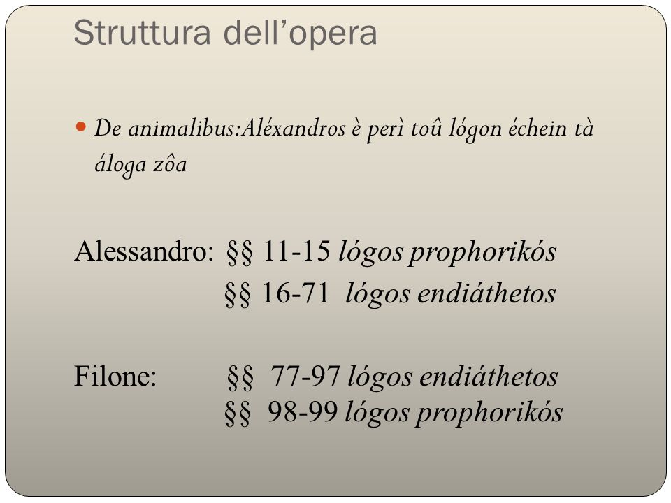 Struttura dell'opera De animalibus:Aléxandros è perì toû lógon échein tà áloga zôa. Alessandro: §§ 11-15 lógos prophorikós.