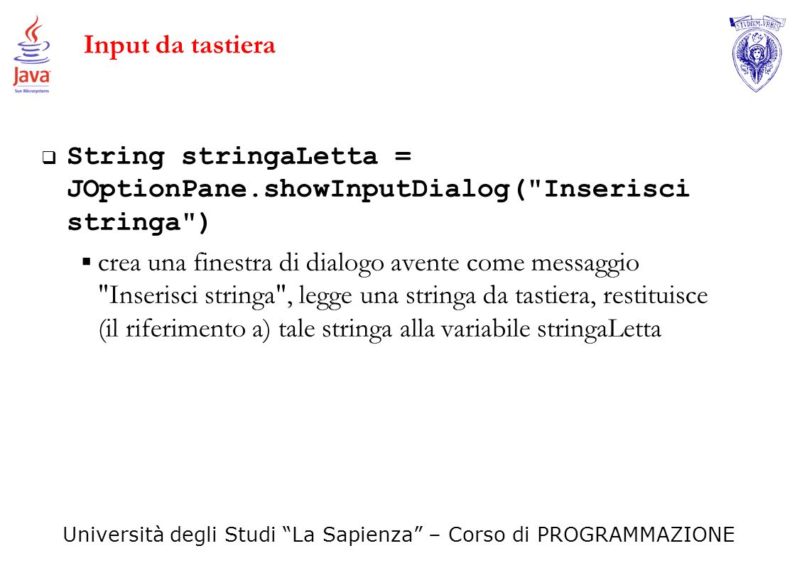 Input da tastieraString stringaLetta = JOptionPane.showInputDialog( Inserisci stringa )
