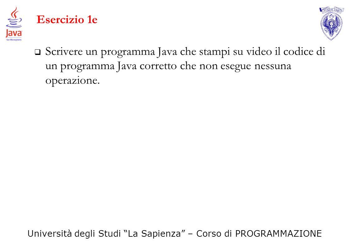 Esercizio 1e Scrivere un programma Java che stampi su video il codice di un programma Java corretto che non esegue nessuna operazione.