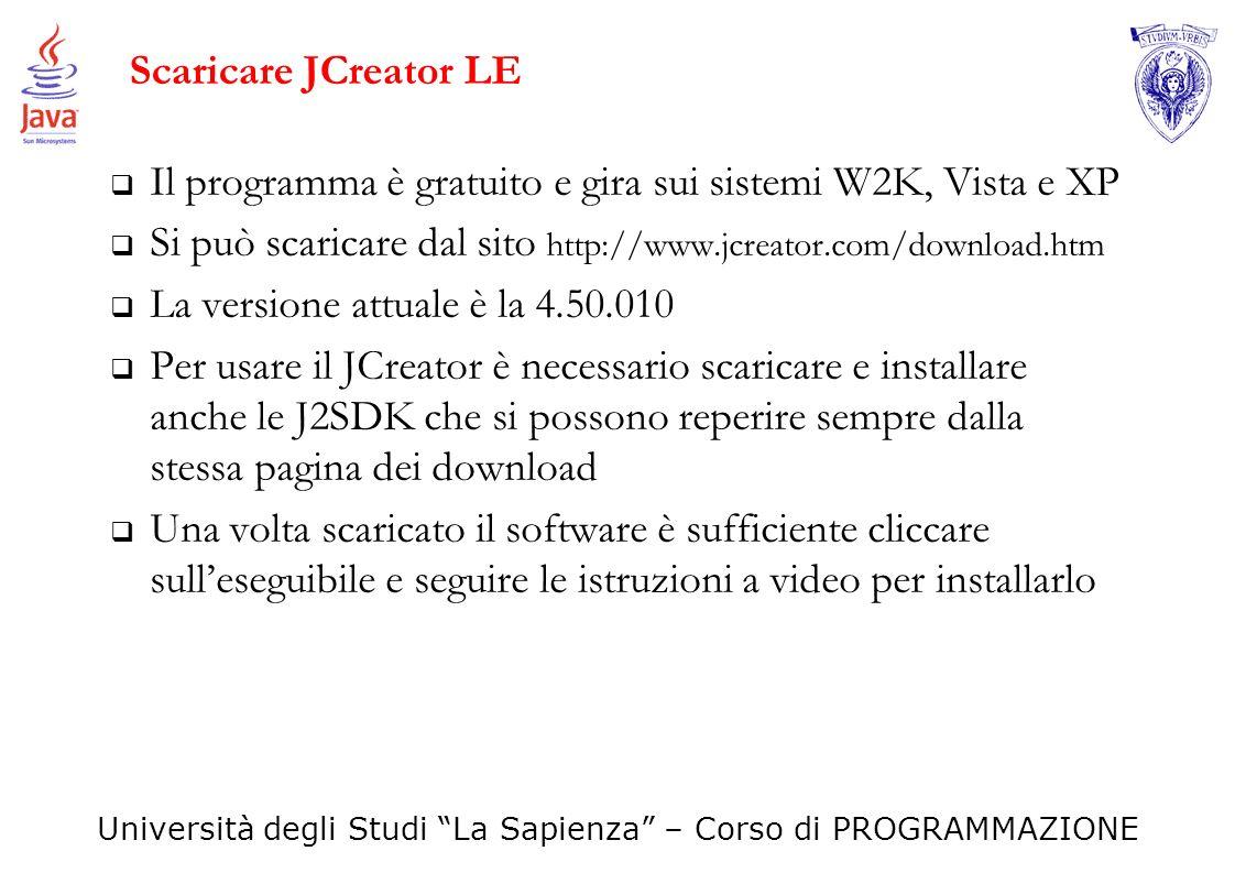 Scaricare JCreator LE Il programma è gratuito e gira sui sistemi W2K, Vista e XP. Si può scaricare dal sito http://www.jcreator.com/download.htm.
