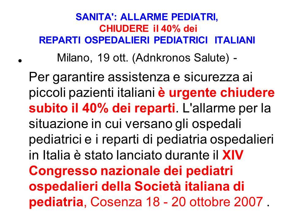 SANITA : ALLARME PEDIATRI, CHIUDERE il 40% dei REPARTI OSPEDALIERI PEDIATRICI ITALIANI Milano, 19 ott. (Adnkronos Salute) -