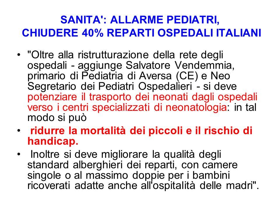 SANITA : ALLARME PEDIATRI, CHIUDERE 40% REPARTI OSPEDALI ITALIANI