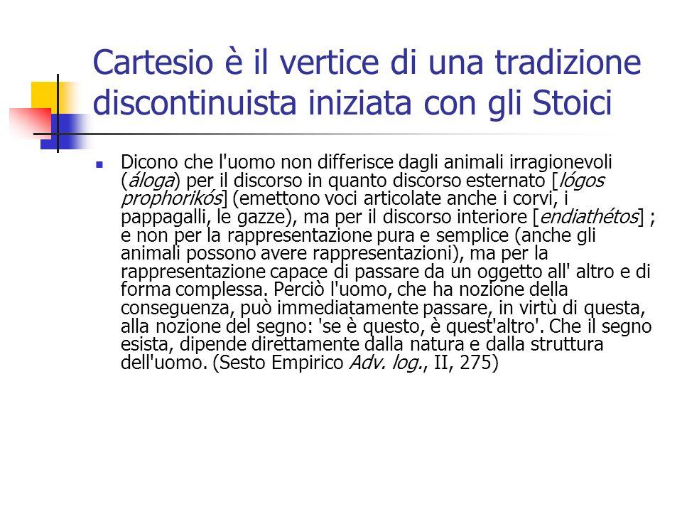 Cartesio è il vertice di una tradizione discontinuista iniziata con gli Stoici