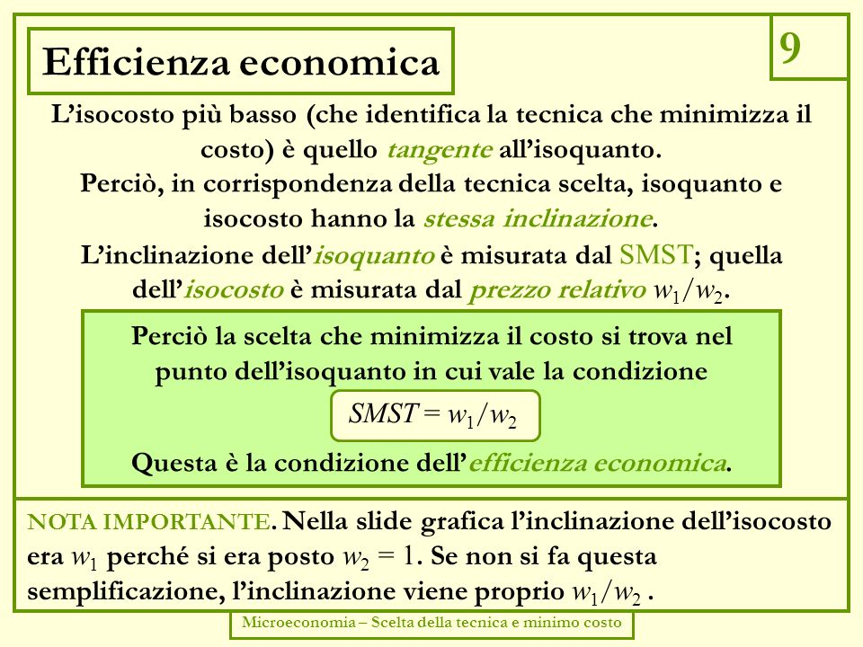9 Efficienza economica. L'isocosto più basso (che identifica la tecnica che minimizza il costo) è quello tangente all'isoquanto.