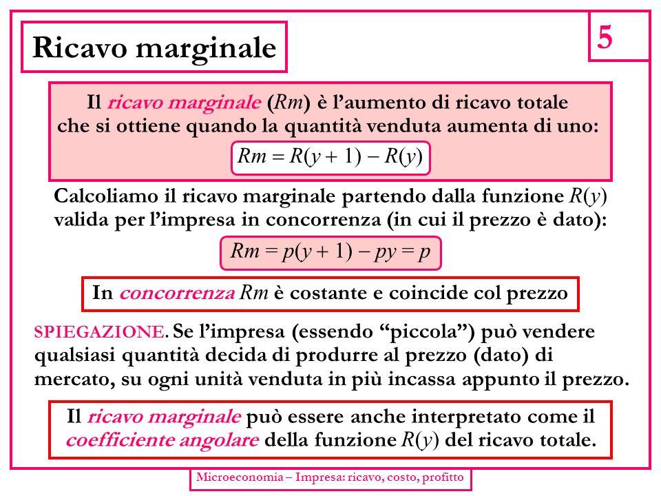 5 Ricavo marginale. Il ricavo marginale (Rm) è l'aumento di ricavo totale. che si ottiene quando la quantità venduta aumenta di uno: