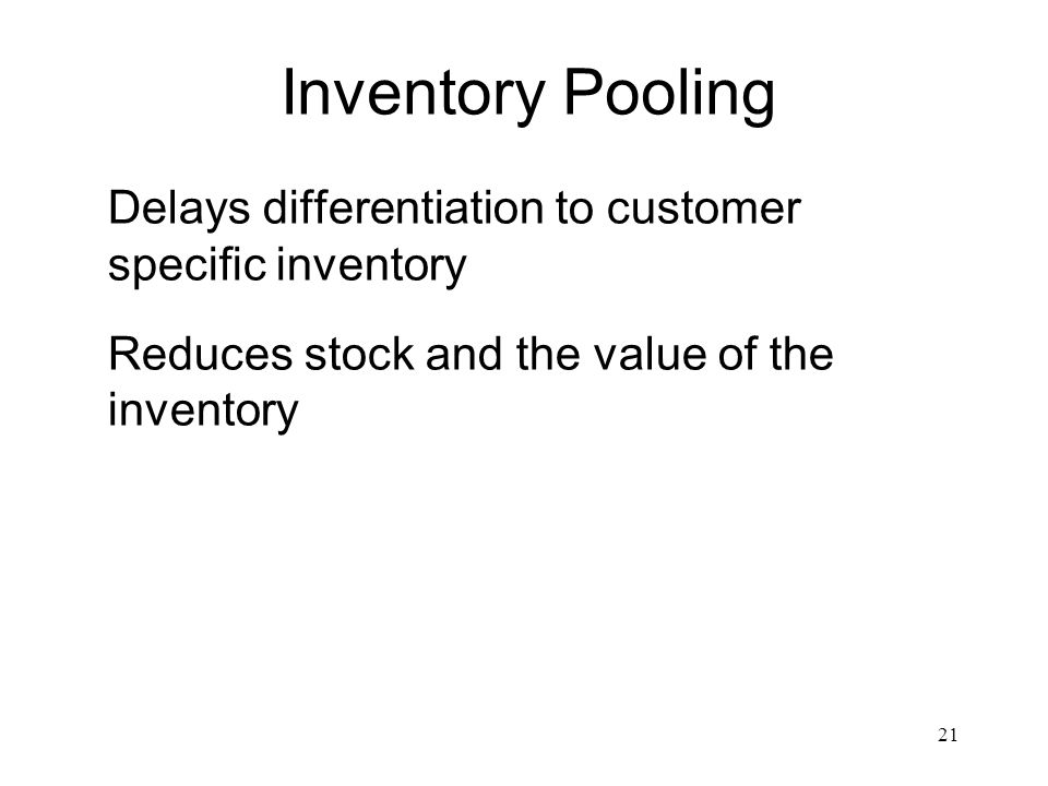 Inventory PoolingDelays differentiation to customer specific inventory.