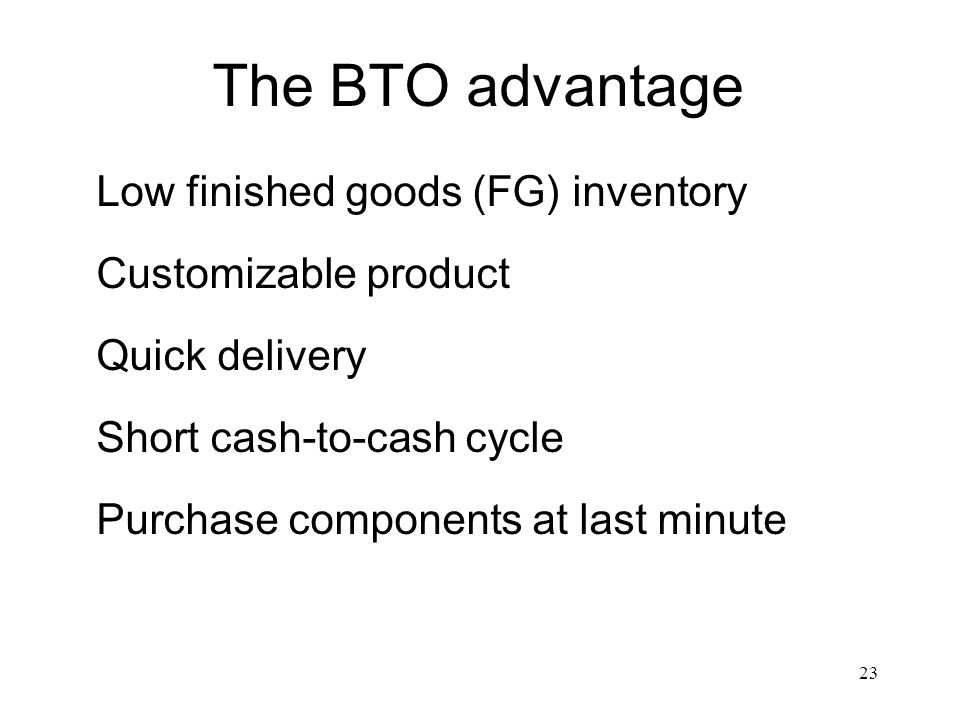 The BTO advantage Low finished goods (FG) inventory