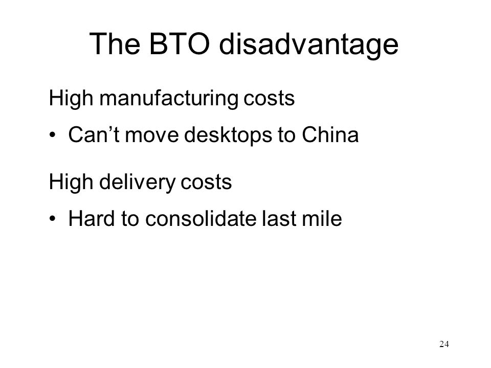 The BTO disadvantage High manufacturing costs