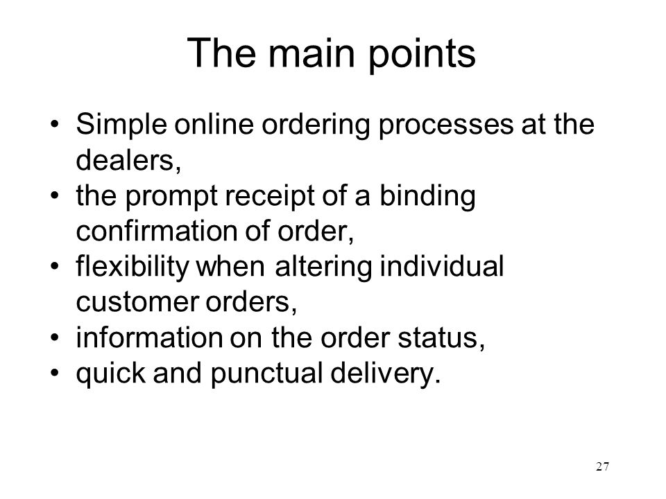 The main points Simple online ordering processes at the dealers,