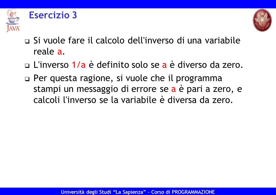 Esercizio 3 Si vuole fare il calcolo dell inverso di una variabile reale a. L inverso 1/a è definito solo se a è diverso da zero.