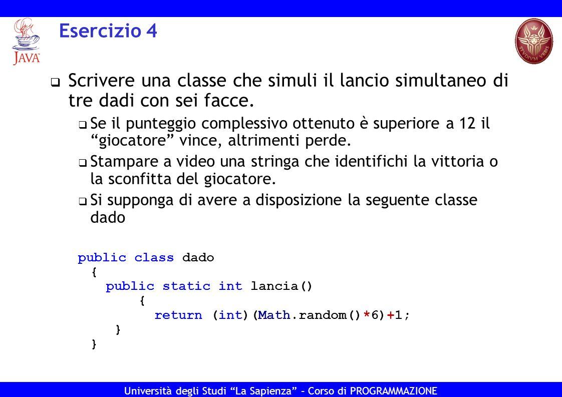 Esercizio 4 Scrivere una classe che simuli il lancio simultaneo di tre dadi con sei facce.