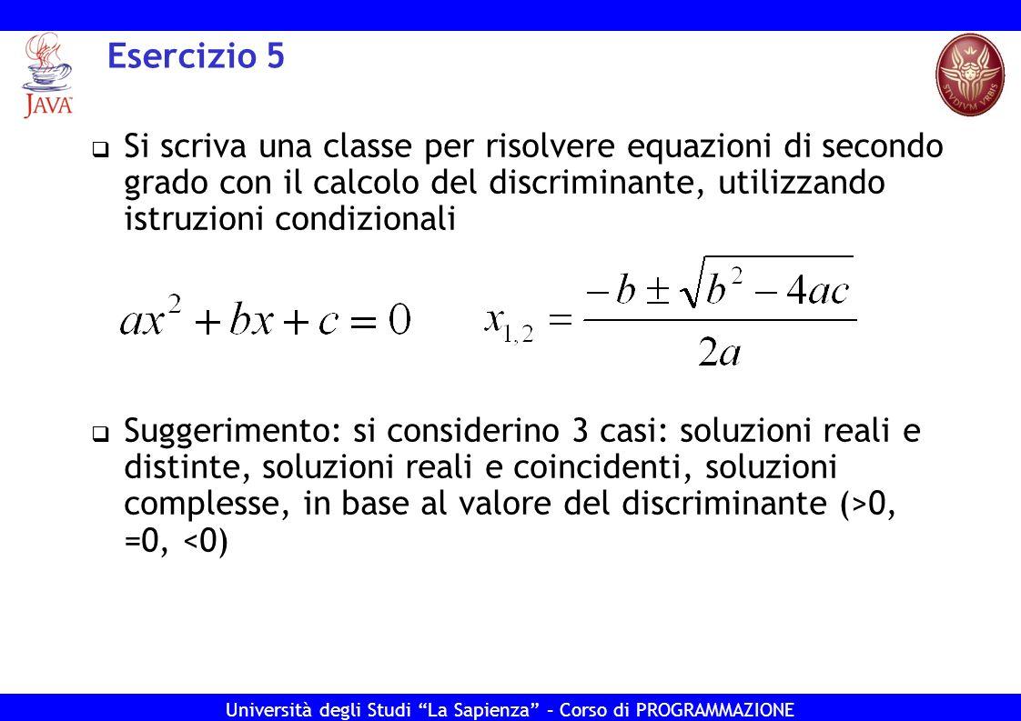 Esercizio 5 Si scriva una classe per risolvere equazioni di secondo grado con il calcolo del discriminante, utilizzando istruzioni condizionali.