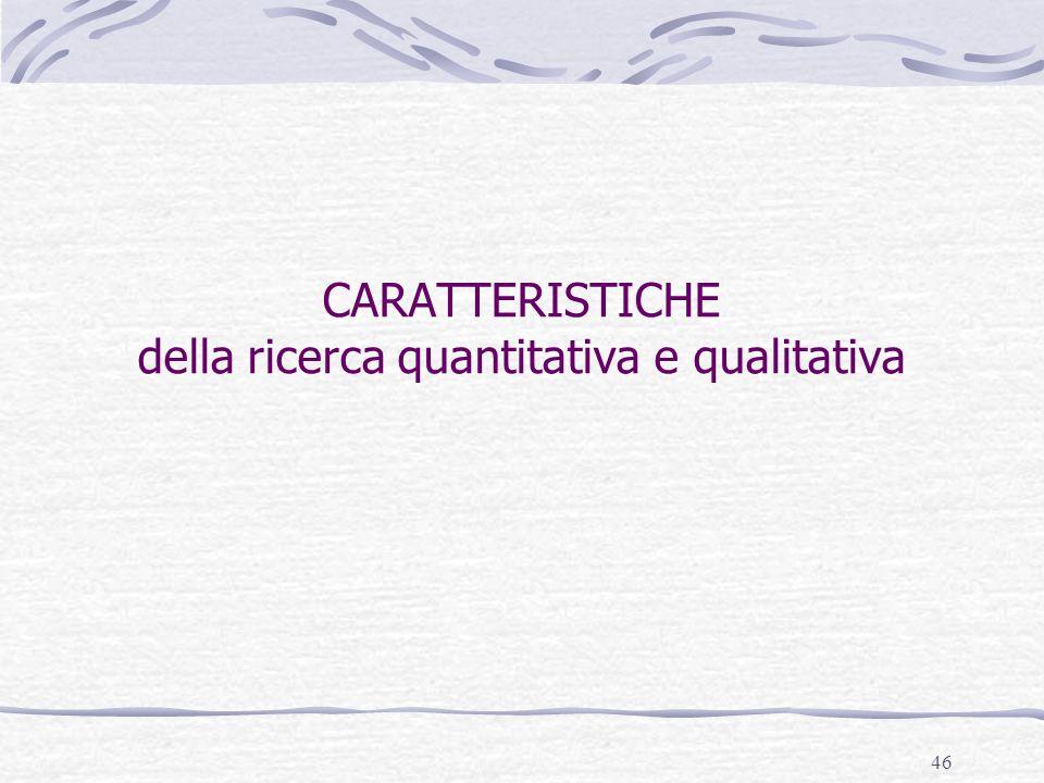 CARATTERISTICHE della ricerca quantitativa e qualitativa