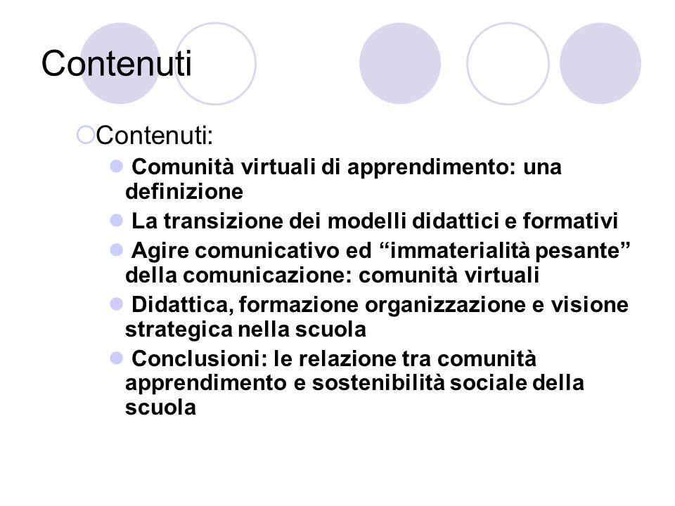Contenuti Contenuti: Comunità virtuali di apprendimento: una definizione. La transizione dei modelli didattici e formativi.
