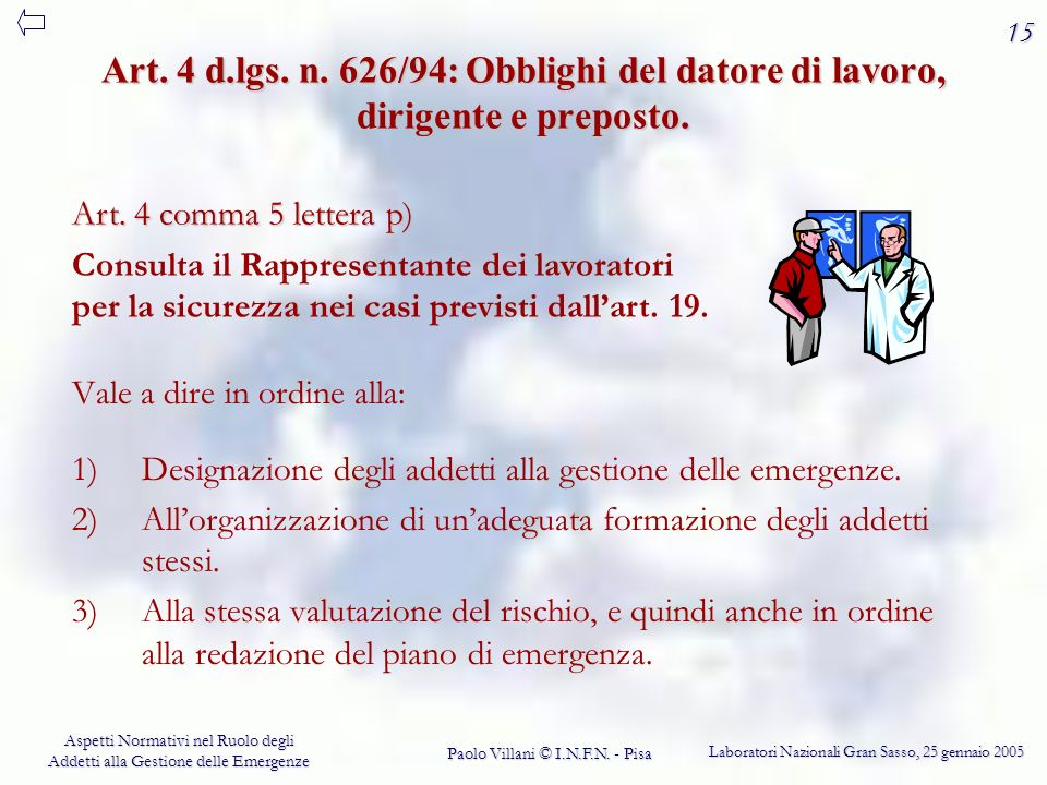 15 Art. 4 d.lgs. n. 626/94: Obblighi del datore di lavoro, dirigente e preposto. Art. 4 comma 5 lettera p)