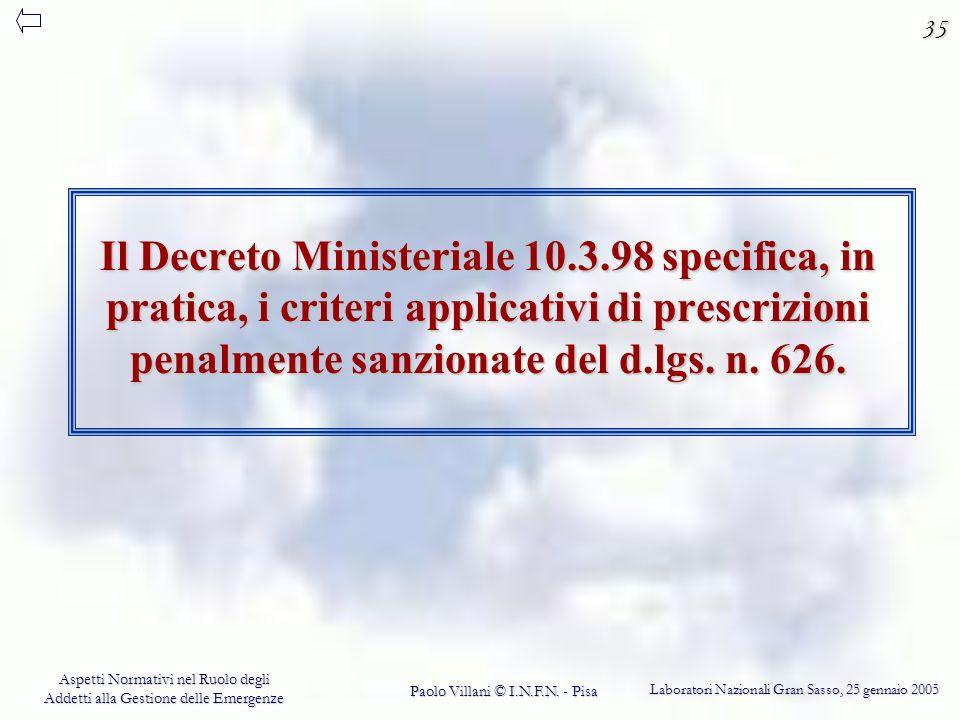 35 Il Decreto Ministeriale 10.3.98 specifica, in pratica, i criteri applicativi di prescrizioni penalmente sanzionate del d.lgs. n. 626.