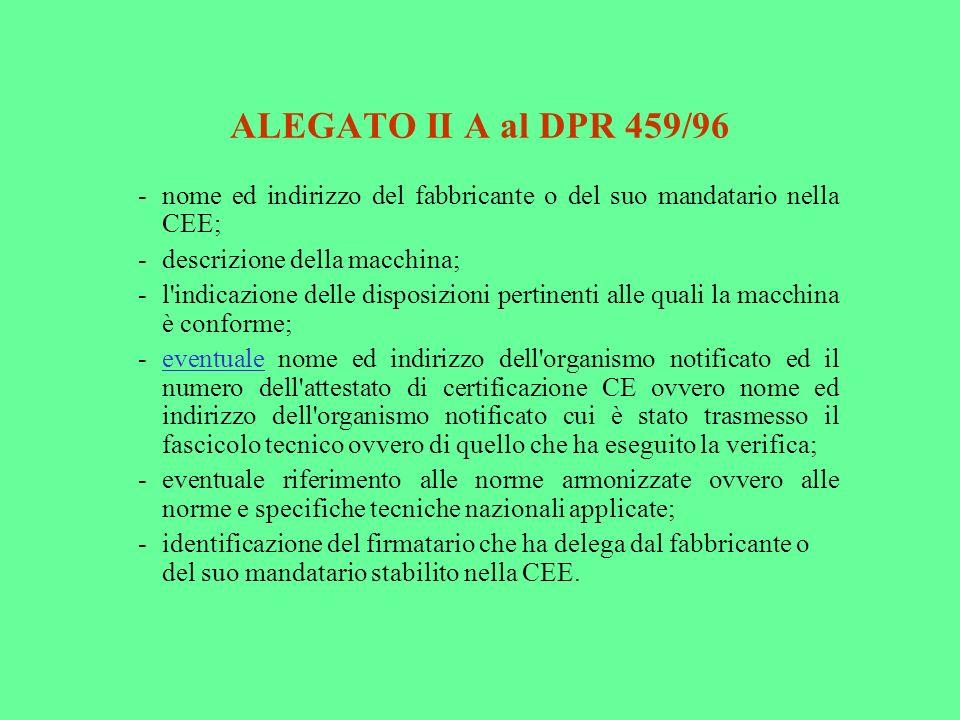 ALEGATO II A al DPR 459/96 - nome ed indirizzo del fabbricante o del suo mandatario nella CEE; - descrizione della macchina;