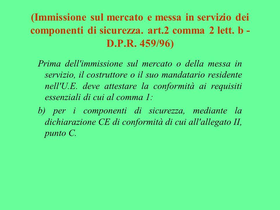 (Immissione sul mercato e messa in servizio dei componenti di sicurezza. art.2 comma 2 lett. b - D.P.R. 459/96)