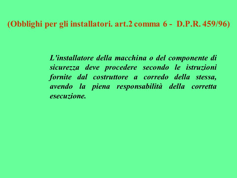 (Obblighi per gli installatori. art.2 comma 6 - D.P.R. 459/96)