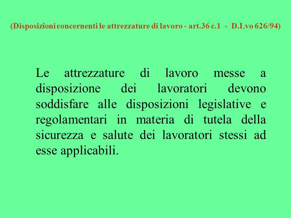 (Disposizioni concernenti le attrezzature di lavoro - art. 36 c. 1 - D