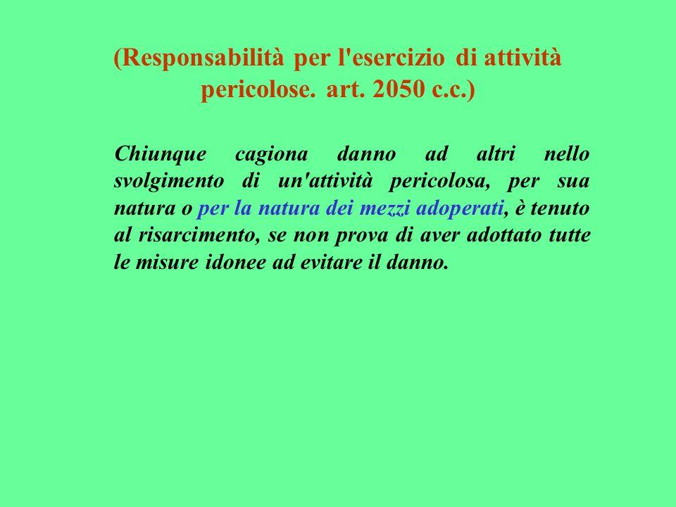 (Responsabilità per l esercizio di attività pericolose. art. 2050 c. c