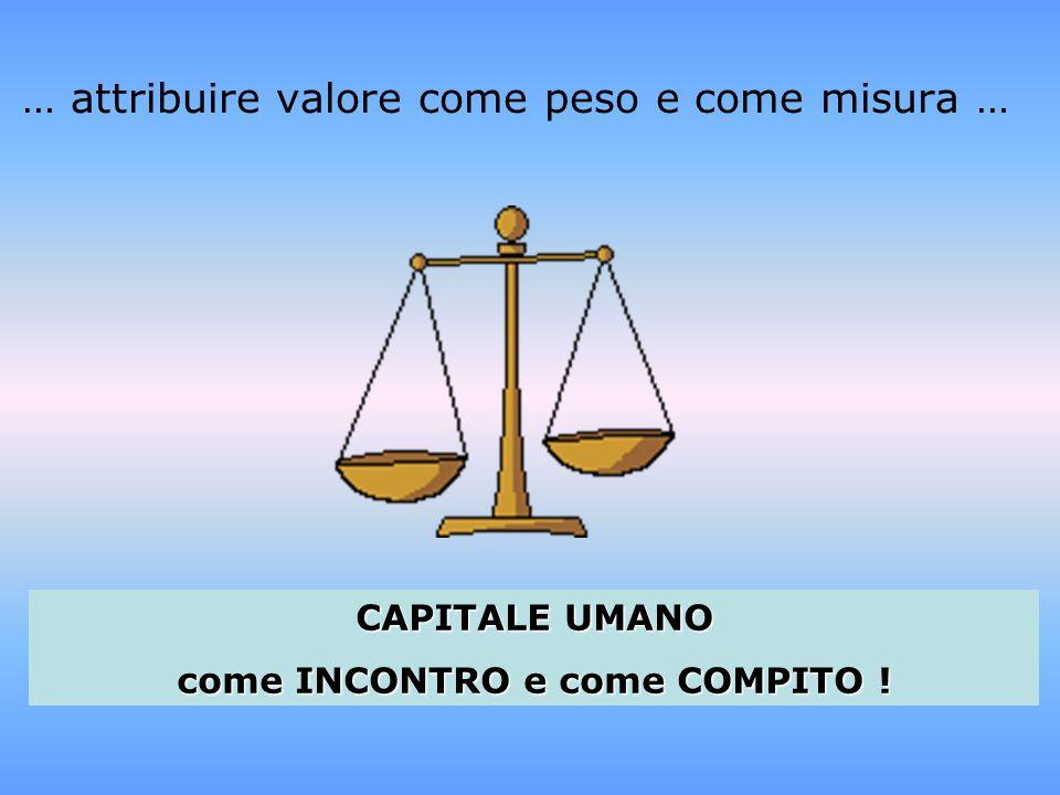 … attribuire valore come peso e come misura …