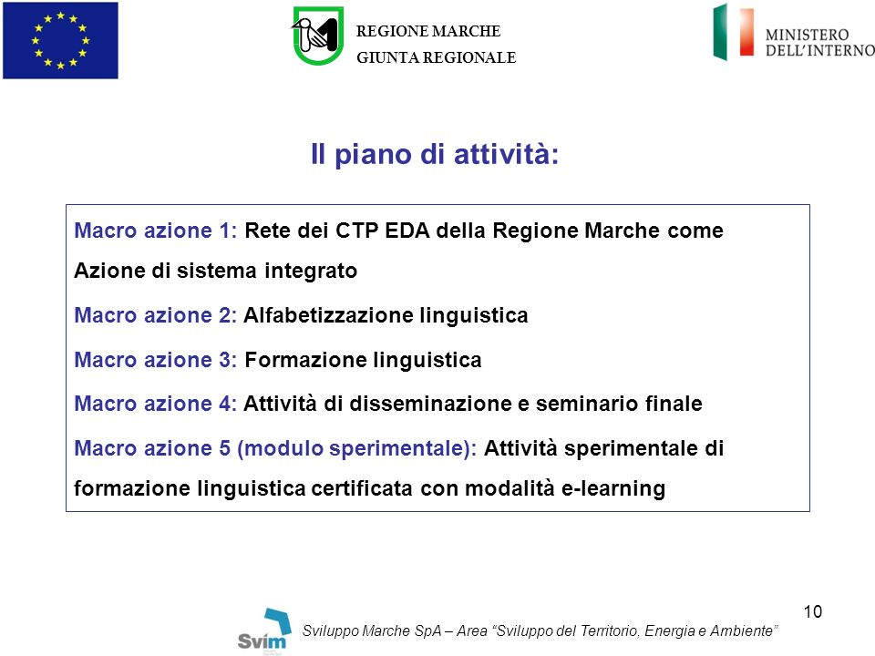 REGIONE MARCHE GIUNTA REGIONALE. Il piano di attività: Macro azione 1: Rete dei CTP EDA della Regione Marche come Azione di sistema integrato.