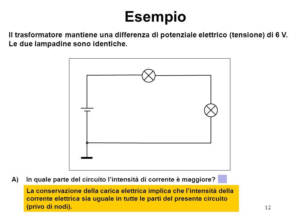 Esempio Il trasformatore mantiene una differenza di potenziale elettrico (tensione) di 6 V. Le due lampadine sono identiche.