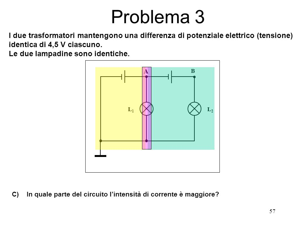 Problema 3 I due trasformatori mantengono una differenza di potenziale elettrico (tensione) identica di 4,5 V ciascuno.