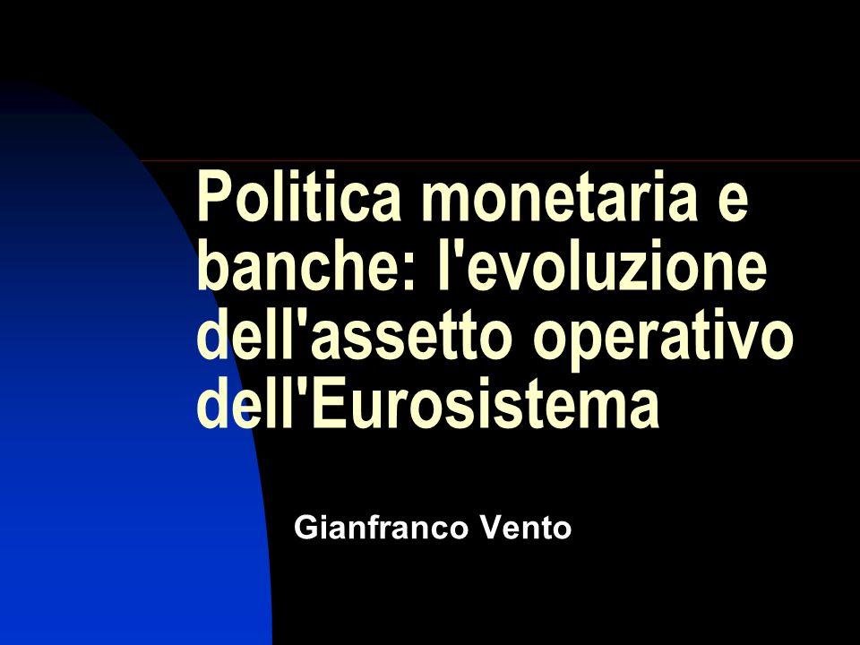 Politica monetaria e banche: l evoluzione dell assetto operativo dell Eurosistema