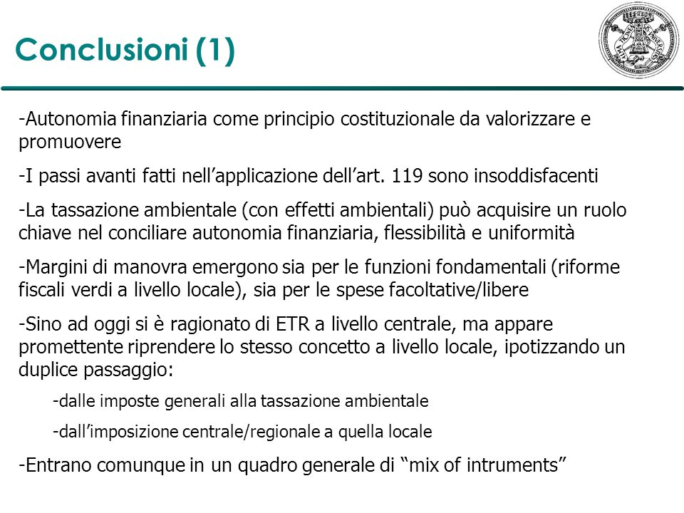 Conclusioni (1) Autonomia finanziaria come principio costituzionale da valorizzare e promuovere.