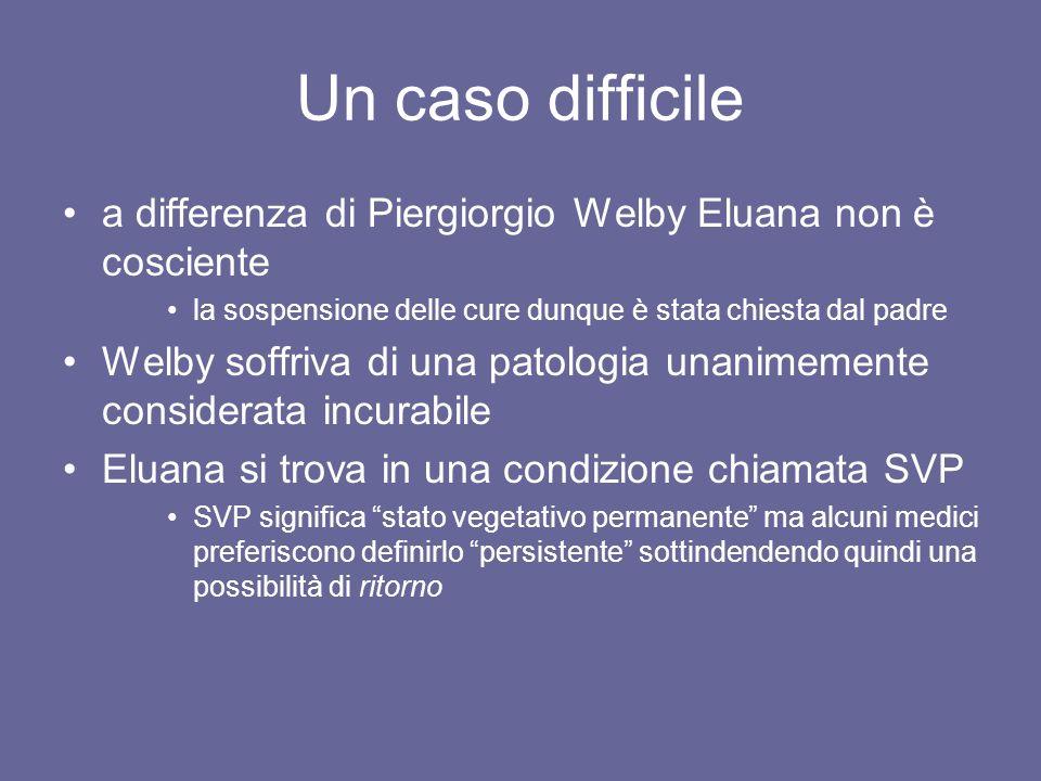 Un caso difficile a differenza di Piergiorgio Welby Eluana non è cosciente. la sospensione delle cure dunque è stata chiesta dal padre.