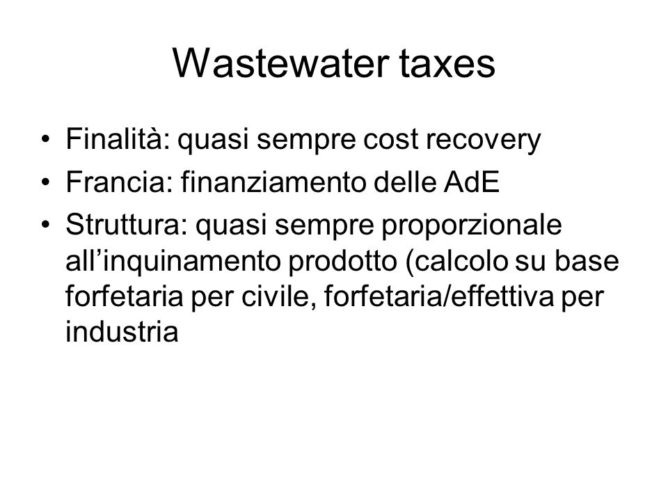 Wastewater taxes Finalità: quasi sempre cost recovery