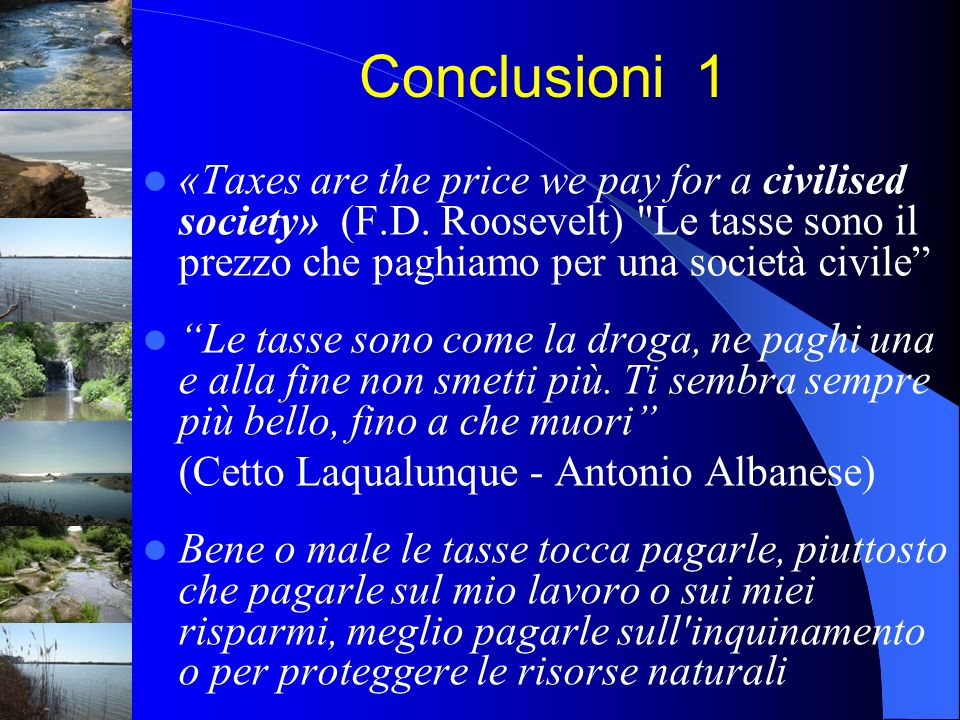 Conclusioni 1 «Taxes are the price we pay for a civilised society» (F.D. Roosevelt) Le tasse sono il prezzo che paghiamo per una società civile